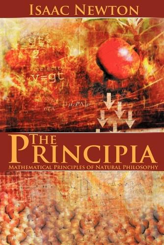 The Principia: Mathematical Principles of Natural Philosophy (Paperback)