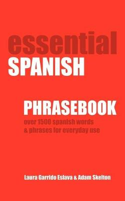 Essential Spanish Phrasebook. Over 1500 Most Useful Spanish Words and Phrases for Everyday Use (Paperback)
