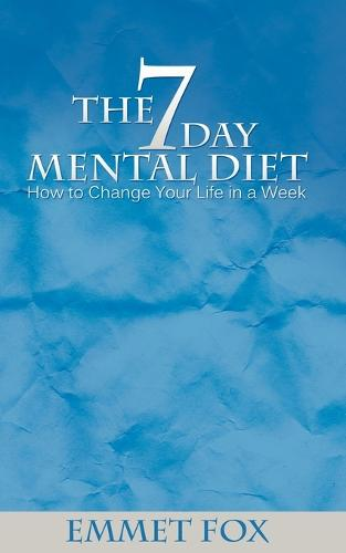 The Seven Day Mental Diet: How to Change Your Life in a Week (Paperback)