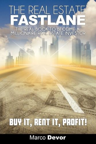 The Real Estate Fastlane: The Real Book to Become a Millionaire Real Estate Investor. Buy It, Rent It, Profit! (Paperback)