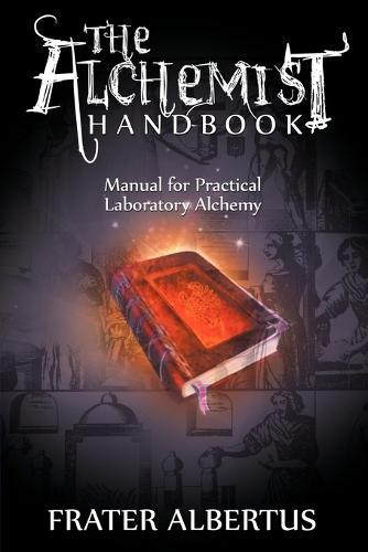 The Alchemists Handbook: Manual for Practical Laboratory Alchemy (Paperback)