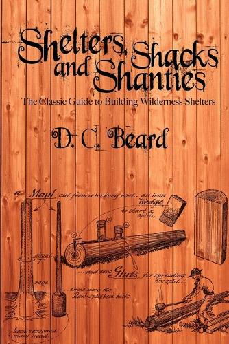 Shelters, Shacks, and Shanties: A Guide to Building Shelters in the Wilderness (Paperback)