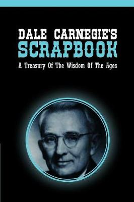 Dale Carnegie's Scrapbook: A Treasury Of The Wisdom Of The Ages (Paperback)