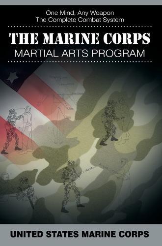 The Marine Corps Martial Arts Program: The Complete Combat System (Hardback)