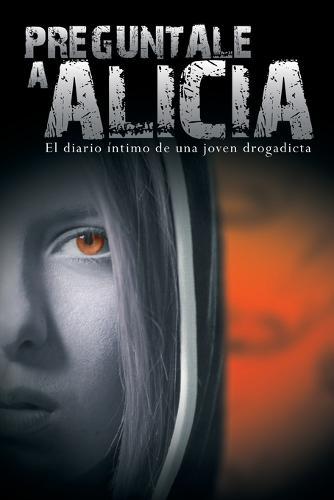 Preguntale a Alicia: El Diario Intimo de Una Joven Drogadicta (Paperback)