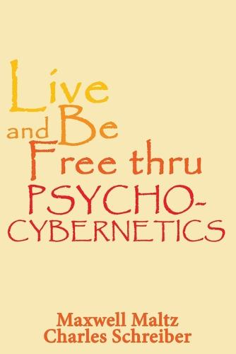 Live and Be Free Thru Psycho-Cybernetics (Paperback)