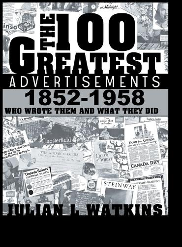 The 100 Greatest Advertisements 1852-1958: Who Wrote Them and What They Did (Hardback)