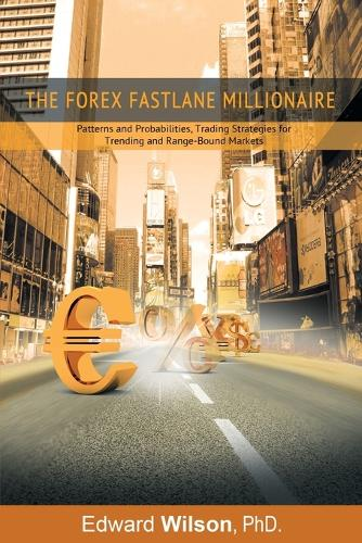 The Forex Fastlane Millionaire: Patterns and Probabilities, Trading Strategies for Trending and Range-Bound Markets (Paperback)