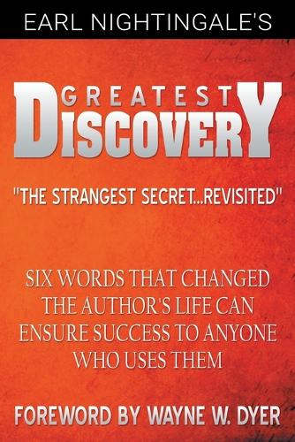 Earl Nightingale's Greatest Discovery: Six Words That Changed the Author's Life Can Ensure Success to Anyone Who Uses Them (Paperback)