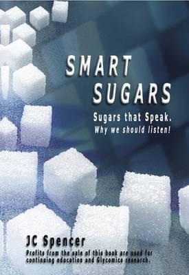 Smart Sugars: Sugars That Speak, Why We Should Listen! (Hardback)