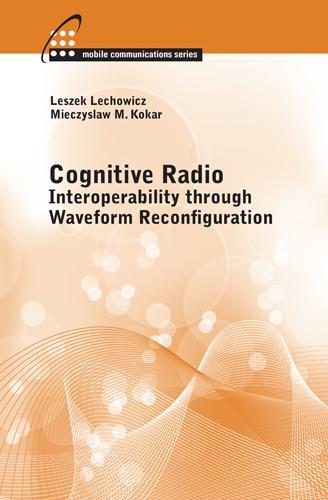 Cognitive Radio: Interoperability Through Waveform Reconfiguration (Hardback)