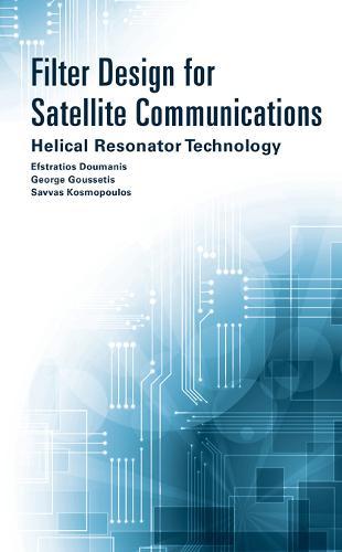 Filter Design for Satellite Communications: Helical Resonator Technology (Hardback)