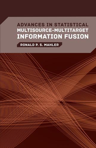 Advances in Statistical Multisource-Multitarget Information Fusion (Hardback)