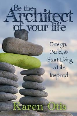 Architect Your Epic Life: Create a Life Inspired (Paperback)