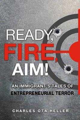 Ready, Fire, Aim: An Immigrant's Tales of Entrepreneurial Terror (Paperback)