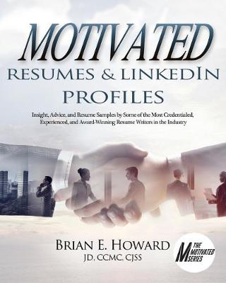 Motivated Resumes & LinkedIn Profiles!: Insight, Advice, and Resume Samples by Some of the Most Credentialed, Experienced, and Award-Winning Resume Writers in the Industry (Paperback)