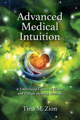 Advanced Medical Intuition: Six Underlying Causes of Illness and Unique Healing Methods (Paperback)