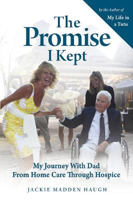 The Promise I Kept: My Journey With Dad From Home Care Through Hospice (Paperback)