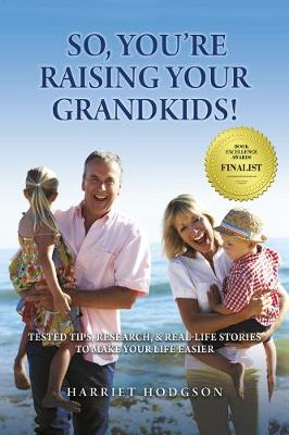 So, You're Raising Your Grandkids: Tested Tips, Research, & Real-Life Stories to Make Your Life Easier (Paperback)