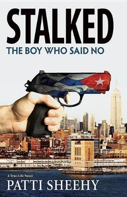 Stalked: The Boy Who Said No: A True-Life Novel (Hardback)