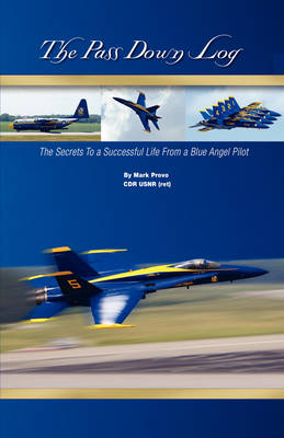 The Pass Down Log: The Secrets to a Successful Life from a Blue Angel Pilot (Paperback)