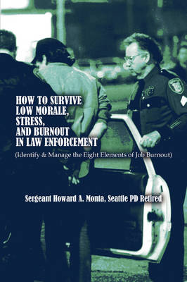 How to Survive Low Morale, Stress, and Burnout in Law Enforcement: (Identify & Manage the Eight Elements of Job Burnout) (Paperback)
