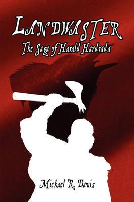 Landwaster: The Saga of Harald Hardrada (Paperback)