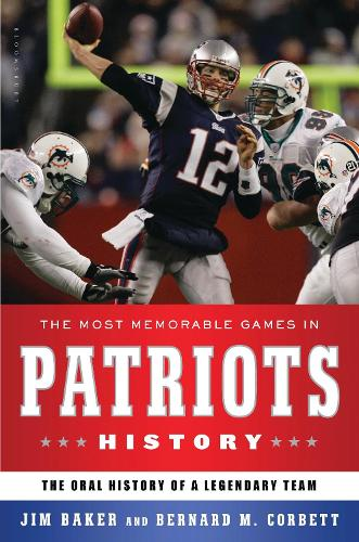 The Most Memorable Games in Patriots History: The Oral History of a Legendary Team (Hardback)