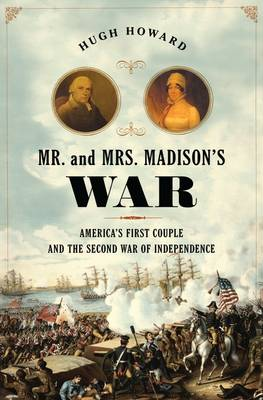 Mr. and Mrs. Madison's War: America's First Couple and the War of 1812 (Hardback)