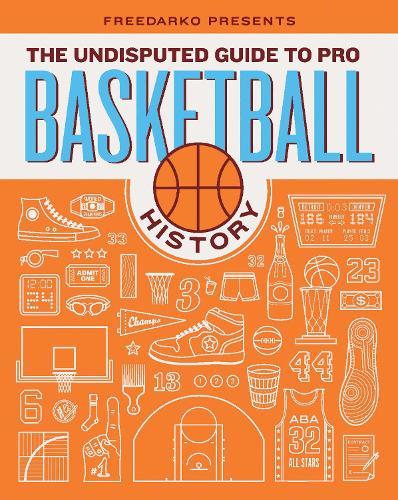FreeDarko Presents: The Undisputed Guide to Pro Basketball History (Hardback)