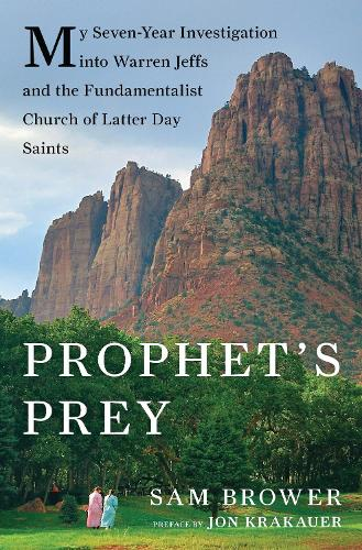 Prophet's Prey: My Seven-Year Investigation into Warren Jeffs and the Fundamentalist Church of Latter-Day Saints (Hardback)