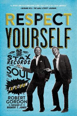 Respect Yourself: Stax Records and the Soul Explosion (Paperback)