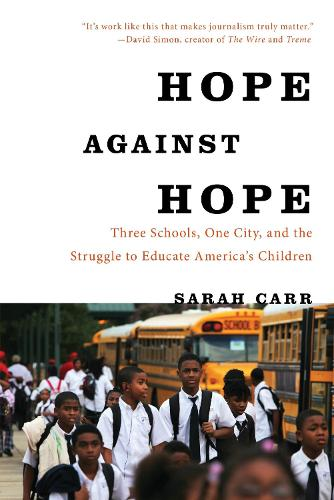 Hope Against Hope: Three Schools, One City, and the Struggle to Educate America's Children (Paperback)