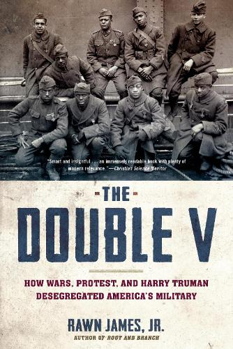 The Double V: How Wars, Protest, and Harry Truman Desegregated America's Military (Paperback)