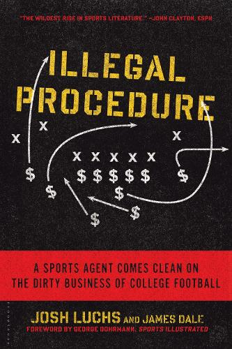 Illegal Procedure: A Sports Agent Comes Clean on the Dirty Business of College Football (Paperback)