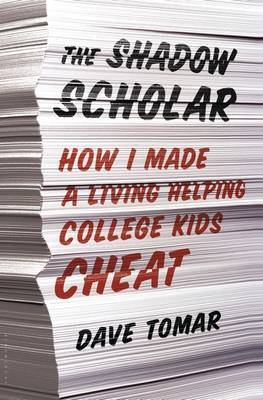 The Shadow Scholar: How I Made a Living Helping College Kids Cheat (Hardback)