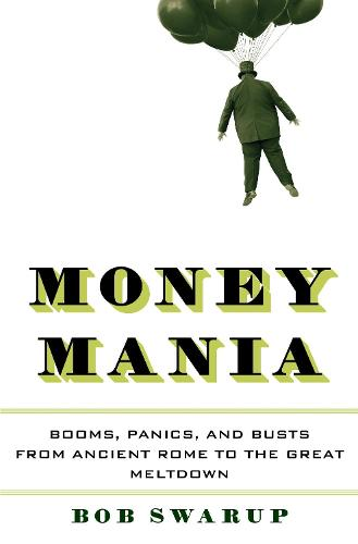 Money Mania: Booms, Panics, and Busts from Ancient Rome to the Great Meltdown (Hardback)