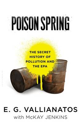 Poison Spring: The Secret History of Pollution and the EPA (Hardback)