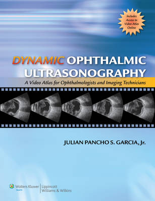 Dynamic Ophthalmic Ultrasonography: A Video Atlas for Ophthalmologists and Imaging Technicians (The Advanced Retinal Imaging Center Collection of the New York Eye and Ear Infirmary) (Hardback)
