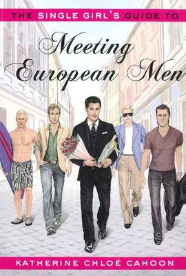Single Girl's Guide to Meeting European Men (Paperback)