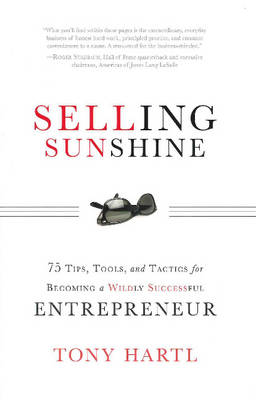Selling Sunshine: 75 Tips, Tools & Tactics for Becoming a Wildly Successful Entrepreneur (Hardback)