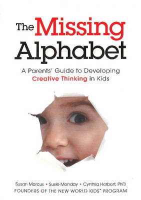 The Missing Alphabet: A Parents' Guide to Developing Creative Thinking in Kids (Paperback)