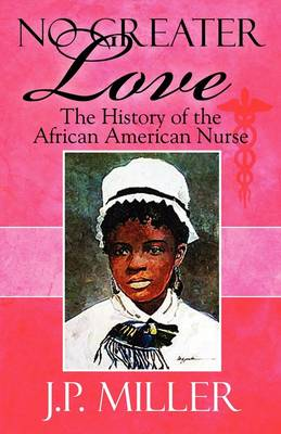 No Greater Love: The History of the African American Nurse (Paperback)