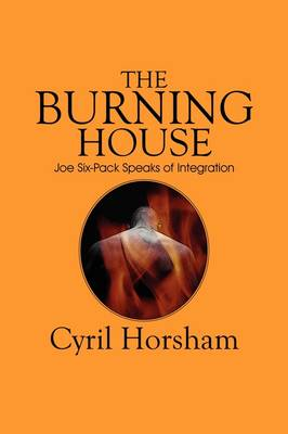 The Burning House: Joe Six-Pack Speaks of Integration (Paperback)