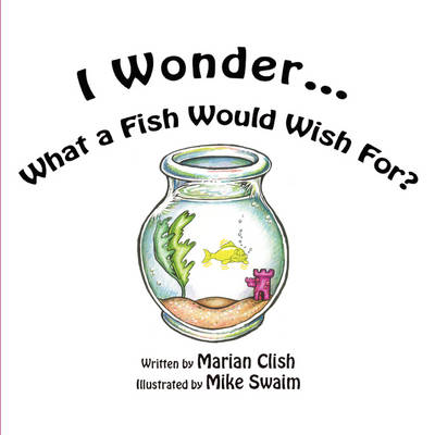 I Wonder...What a Fish Would Wish For? (Paperback)