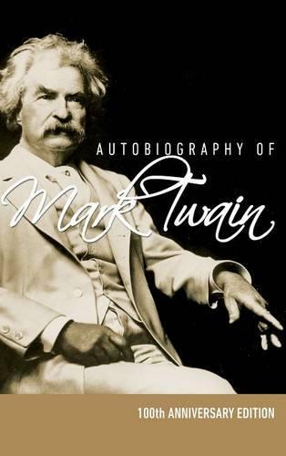 Autobiography of Mark Twain - 100th Anniversary Edition (Hardback)
