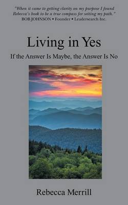 Living in Yes: Helping Smart People Make Good Decisions (Paperback)