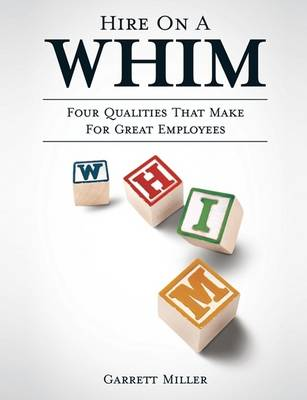 Hire on a Whim: The Four Qualities That Make for Great Employees (Paperback)