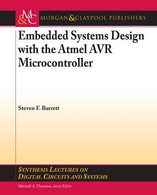 Embedded System Design with the Atmel AVR Microcontroller I: Advanced Programming and Interfacing - Synthesis Lectures on Digital Circuits and Systems (Paperback)