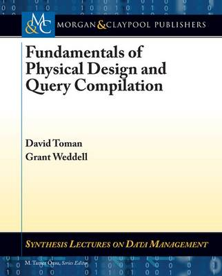 Fundamentals of Physical Design and Query Compilation - Synthesis Lectures on Data Management (Paperback)